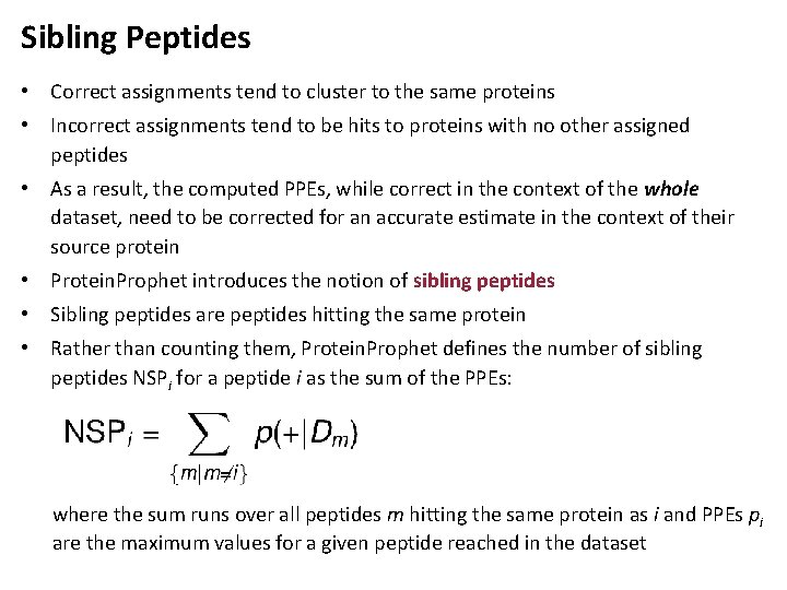 Sibling Peptides • Correct assignments tend to cluster to the same proteins • Incorrect