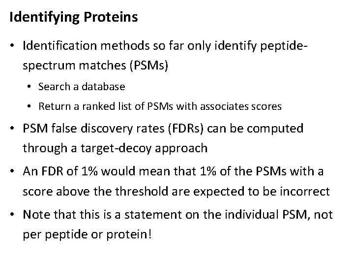 Identifying Proteins • Identification methods so far only identify peptidespectrum matches (PSMs) • Search
