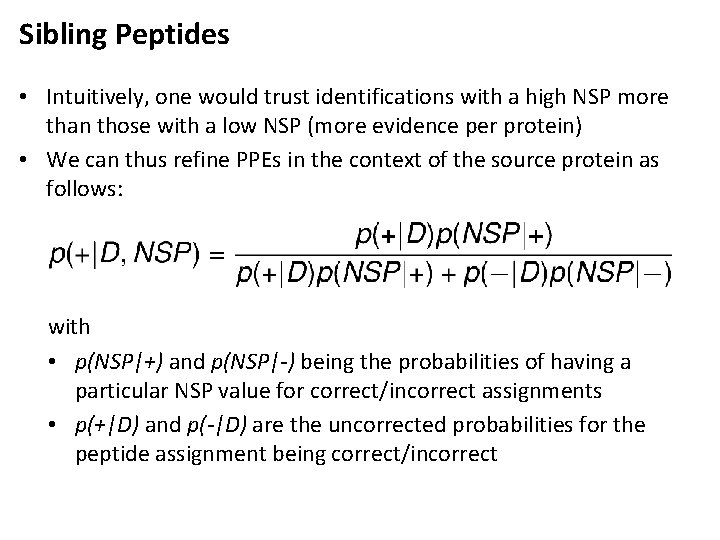 Sibling Peptides • Intuitively, one would trust identifications with a high NSP more than