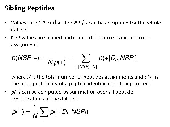Sibling Peptides • Values for p(NSP +) and p(NSP -) can be computed for the whole