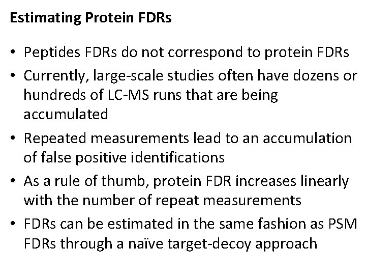 Estimating Protein FDRs • Peptides FDRs do not correspond to protein FDRs • Currently,