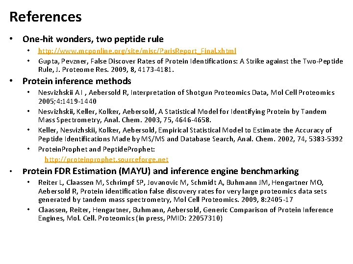 References • One-hit wonders, two peptide rule • • http: //www. mcponline. org/site/misc/Paris. Report_Final.