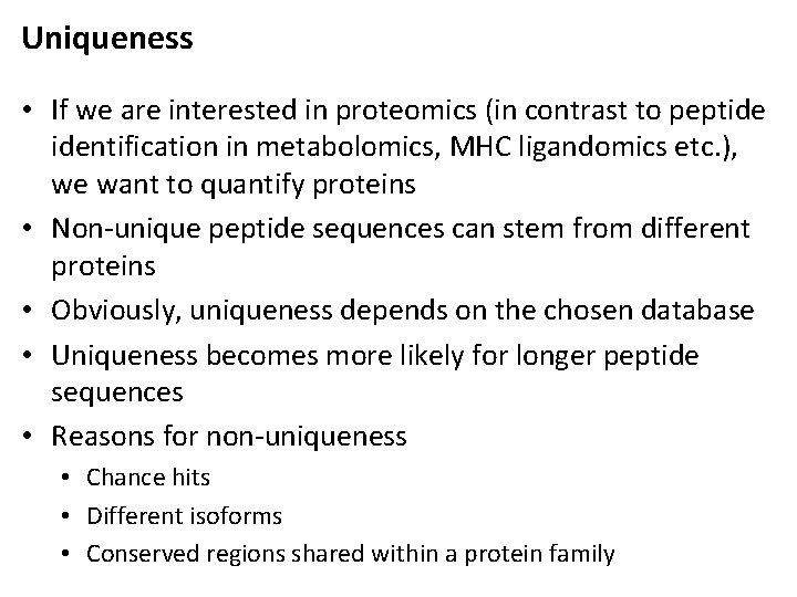 Uniqueness • If we are interested in proteomics (in contrast to peptide identification in