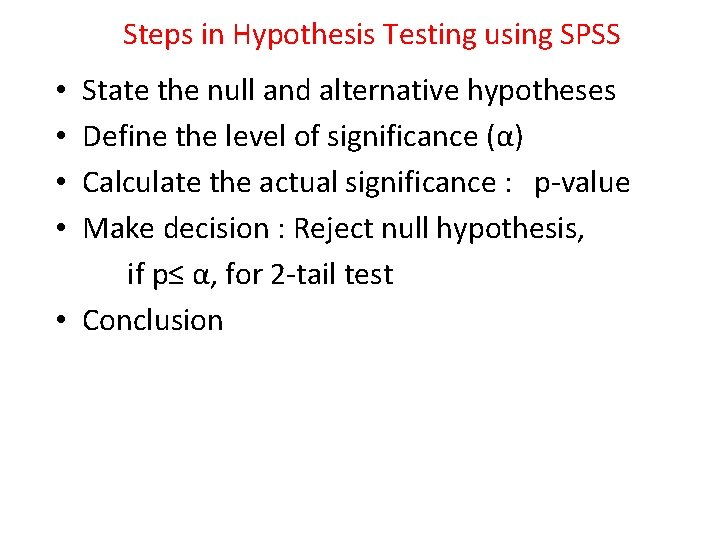 Steps in Hypothesis Testing using SPSS State the null and alternative hypotheses Define the