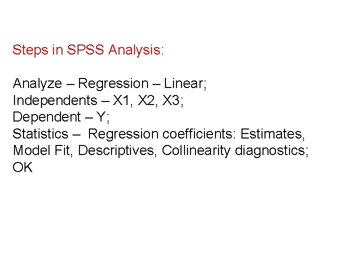 Steps in SPSS Analysis: Analyze – Regression – Linear; Independents – X 1, X