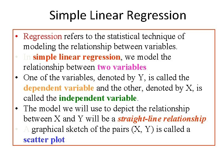 Simple Linear Regression • Regression refers to the statistical technique of modeling the relationship