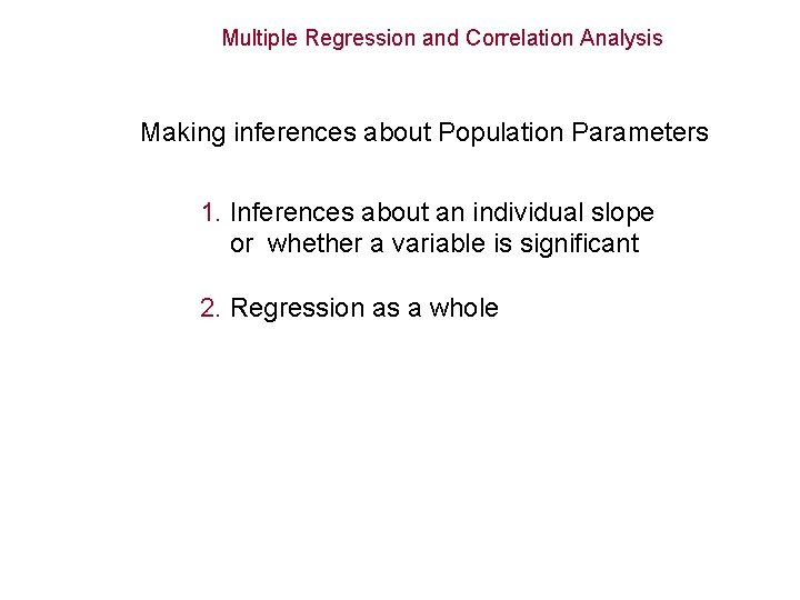 Multiple Regression and Correlation Analysis Making inferences about Population Parameters 1. Inferences about an