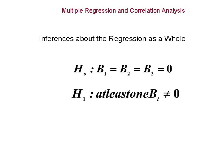 Multiple Regression and Correlation Analysis Inferences about the Regression as a Whole