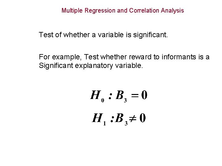 Multiple Regression and Correlation Analysis Test of whether a variable is significant. For example,