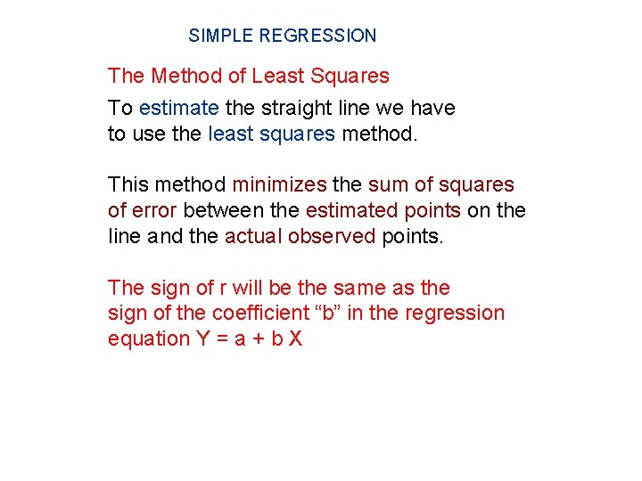 SIMPLE REGRESSION The Method of Least Squares To estimate the straight line we have