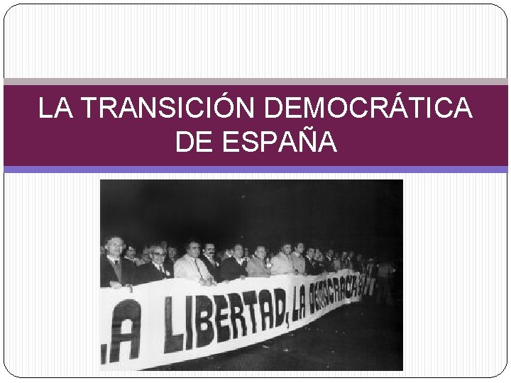 LA TRANSICIÓN DEMOCRÁTICA DE ESPAÑA