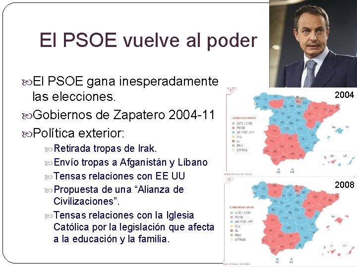 El PSOE vuelve al poder El PSOE gana inesperadamente las elecciones. Gobiernos de Zapatero