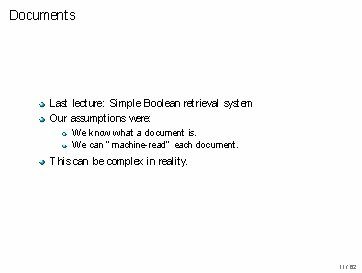 Documents Last lecture: Simple Boolean retrieval system Our assumptions were: We know what a