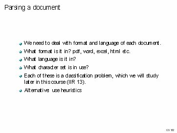 Parsing a document We need to deal with format and language of each document.