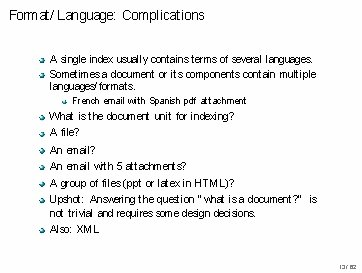 Format/ Language: Complications A single index usually contains terms of several languages. Sometimes a