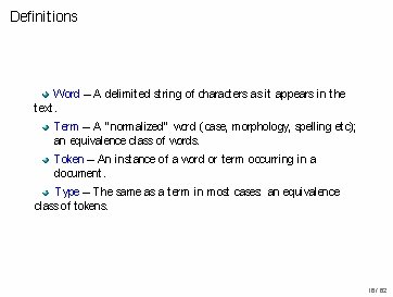 Definitions Word – A delimited string of characters as it appears in the text.