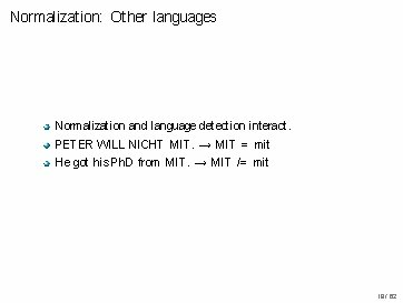 Normalization: Other languages Normalization and language detection interact. PETER WILL NICHT MIT. → MIT