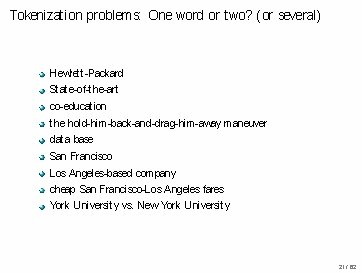 Tokenization problems: One word or two? (or several) Hewlett-Packard State-of-the-art co-education the hold-him-back-and-drag-him-away maneuver