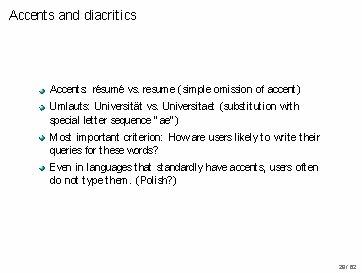 Accents and diacritics Accents: r´esum´e vs. resume (simple omission of accent) Umlauts: Universit¨at vs.