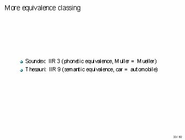 More equivalence classing Soundex: IIR 3 (phonetic equivalence, Muller = Mueller) Thesauri: IIR 9