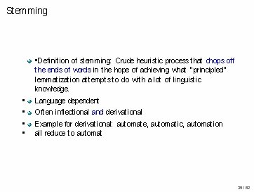 Stemming • • • Definition of stemming: Crude heuristic process that chops off the