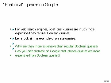 """"""" Positional"""" queries on Google • For web search engines, positional queries are much"""
