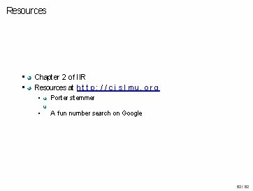 Resources • • Chapter 2 of IIR Resources at h t t p :