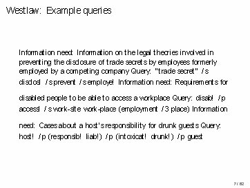 Westlaw: Example queries Information need: Information on the legal theories involved in preventing the