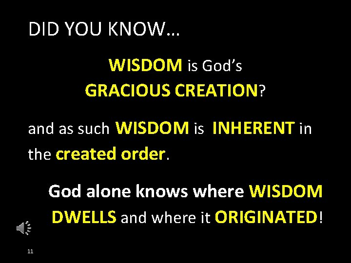 DID YOU KNOW… WISDOM is God's GRACIOUS CREATION? and as such WISDOM is INHERENT