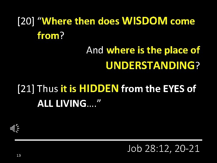 """[20] """"Where then does WISDOM come from? And where is the place of UNDERSTANDING?"""