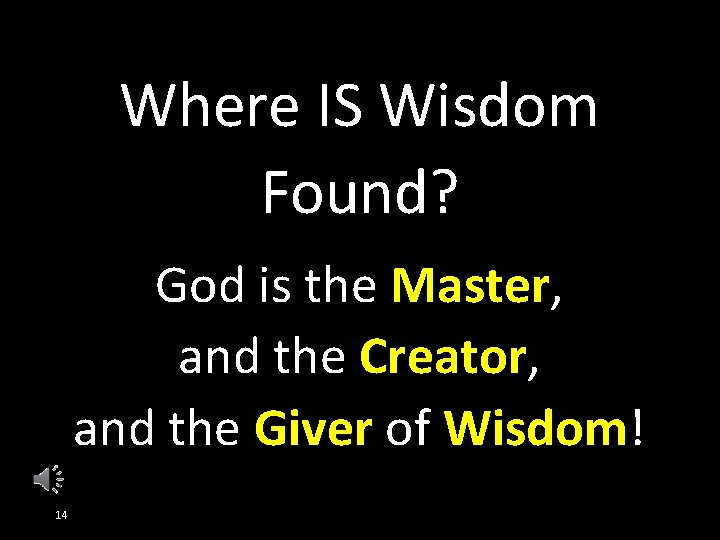 Where IS Wisdom Found? God is the Master, and the Creator, and the Giver