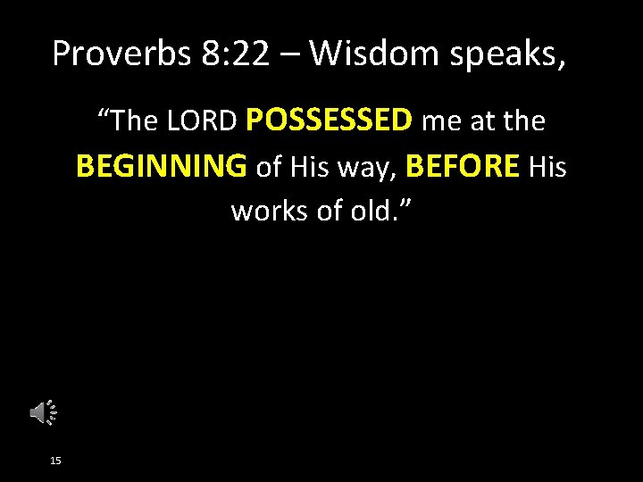 """Proverbs 8: 22 – Wisdom speaks, """"The LORD POSSESSED me at the BEGINNING of"""