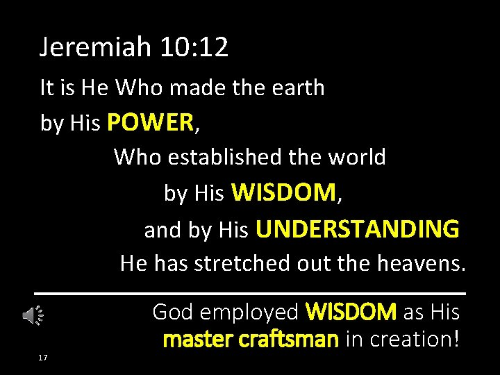 Jeremiah 10: 12 It is He Who made the earth by His POWER, Who