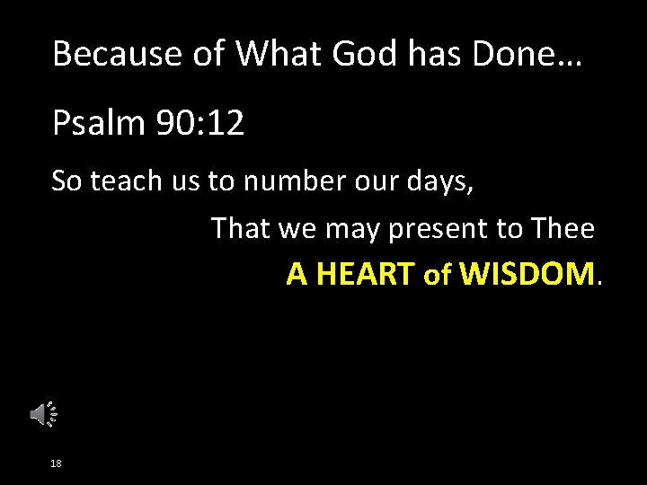 Because of What God has Done… Psalm 90: 12 So teach us to number