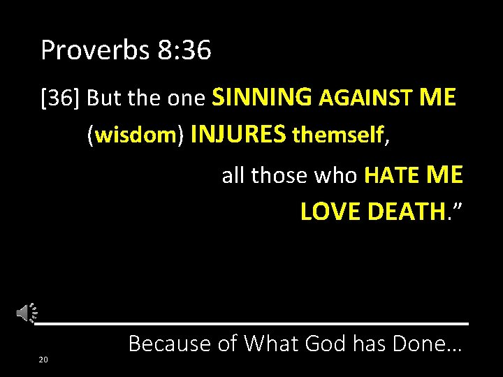 Proverbs 8: 36 [36] But the one SINNING AGAINST ME (wisdom) INJURES themself, all