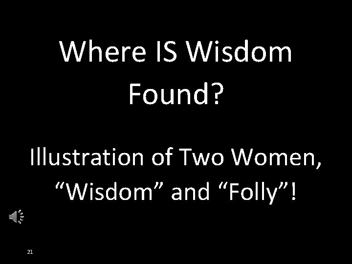 """Where IS Wisdom Found? Illustration of Two Women, """"Wisdom"""" and """"Folly""""! 21"""