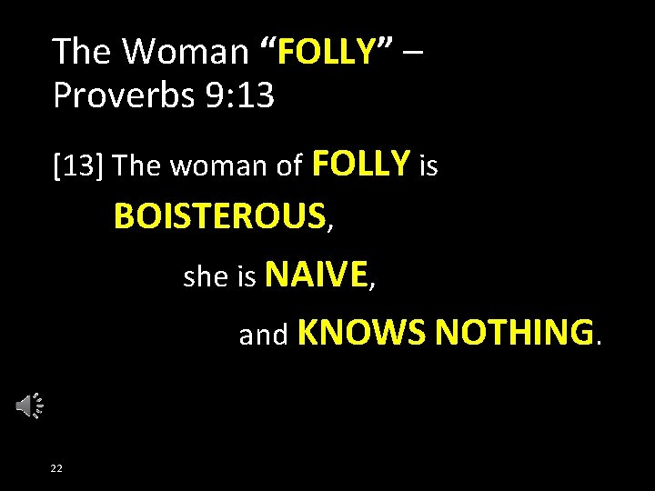 """The Woman """"FOLLY"""" – Proverbs 9: 13 [13] The woman of FOLLY is BOISTEROUS,"""