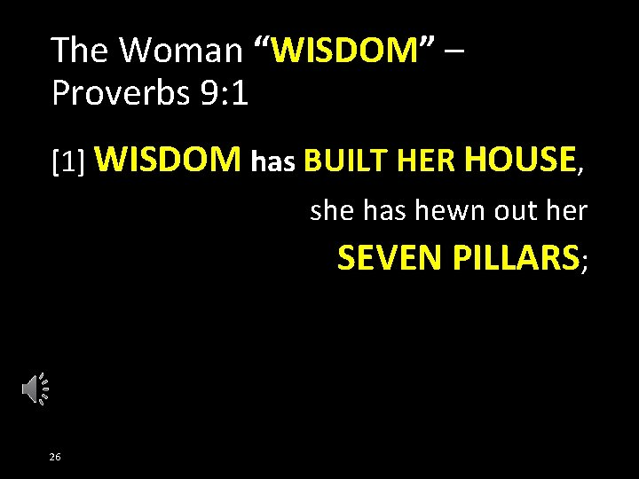 """The Woman """"WISDOM"""" – Proverbs 9: 1 [1] WISDOM has BUILT HER HOUSE, she"""