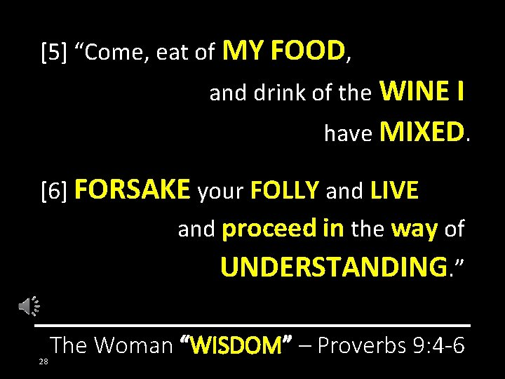 """[5] """"Come, eat of MY FOOD, and drink of the WINE I have MIXED."""