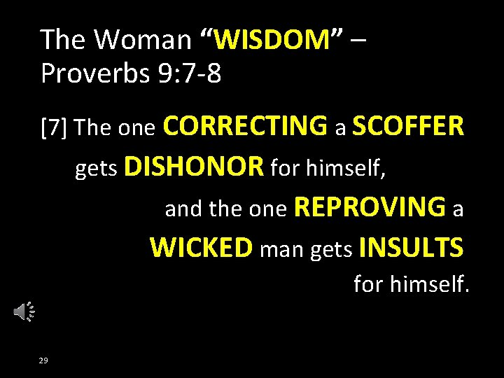 """The Woman """"WISDOM"""" – Proverbs 9: 7 -8 [7] The one CORRECTING a SCOFFER"""