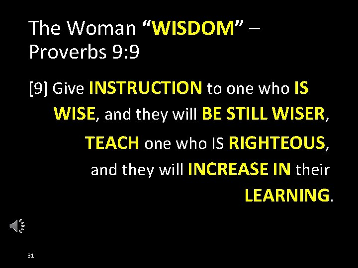 """The Woman """"WISDOM"""" – Proverbs 9: 9 [9] Give INSTRUCTION to one who IS"""
