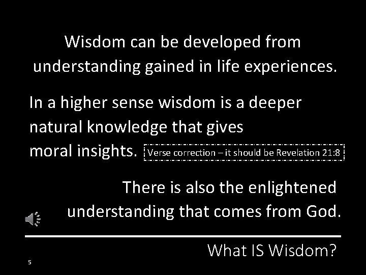 Wisdom can be developed from understanding gained in life experiences. In a higher sense