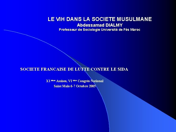 LE VIH DANS LA SOCIETE MUSULMANE Abdessamad DIALMY Professeur de Sociologie Université de Fès
