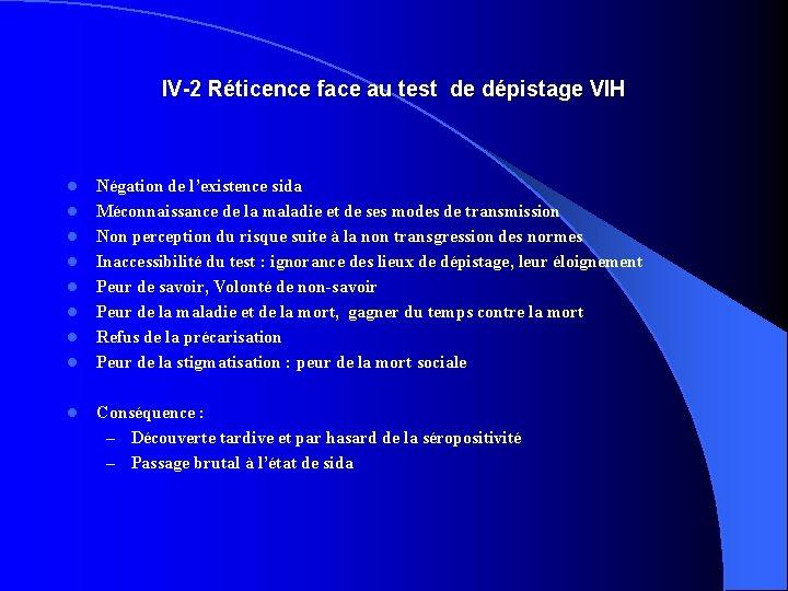 IV-2 Réticence face au test de dépistage VIH l l l l l Négation