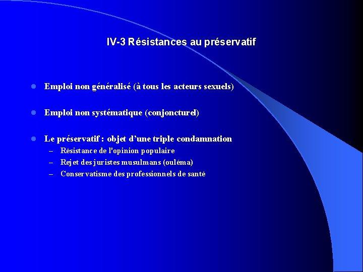 IV-3 Résistances au préservatif l Emploi non généralisé (à tous les acteurs sexuels) l