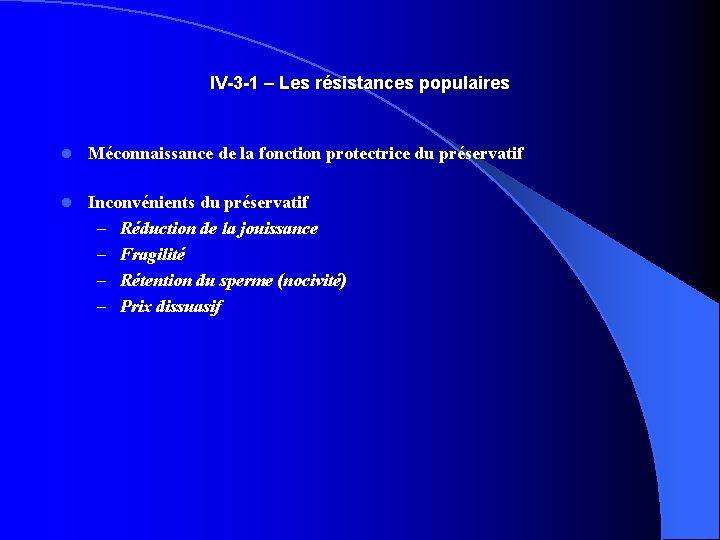 IV-3 -1 – Les résistances populaires l Méconnaissance de la fonction protectrice du préservatif