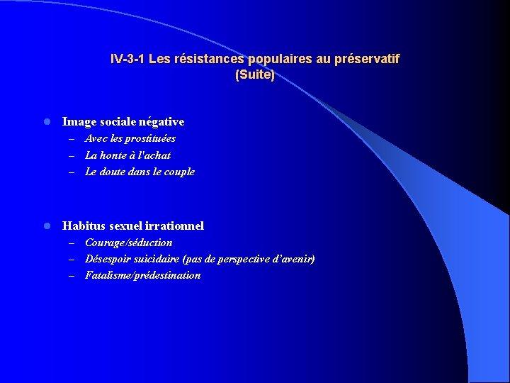 IV-3 -1 Les résistances populaires au préservatif (Suite) l Image sociale négative Avec les