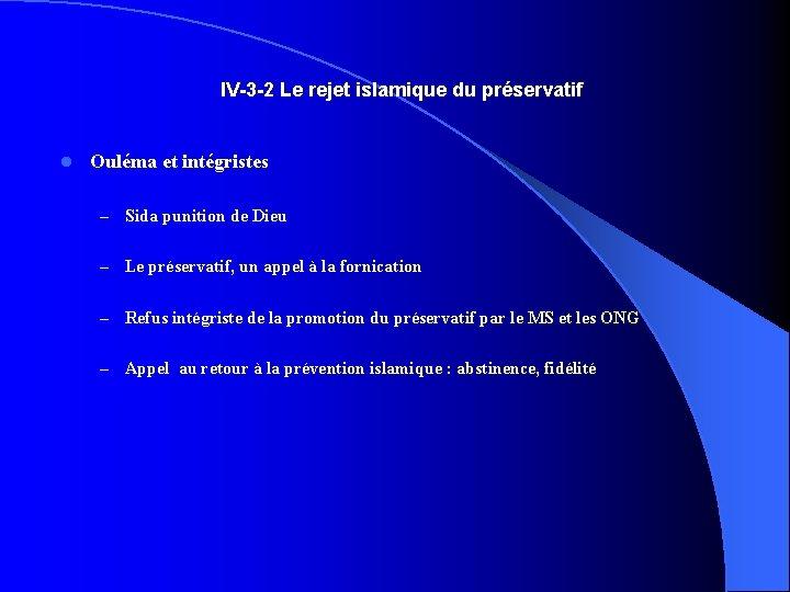 IV-3 -2 Le rejet islamique du préservatif l Ouléma et intégristes – Sida punition