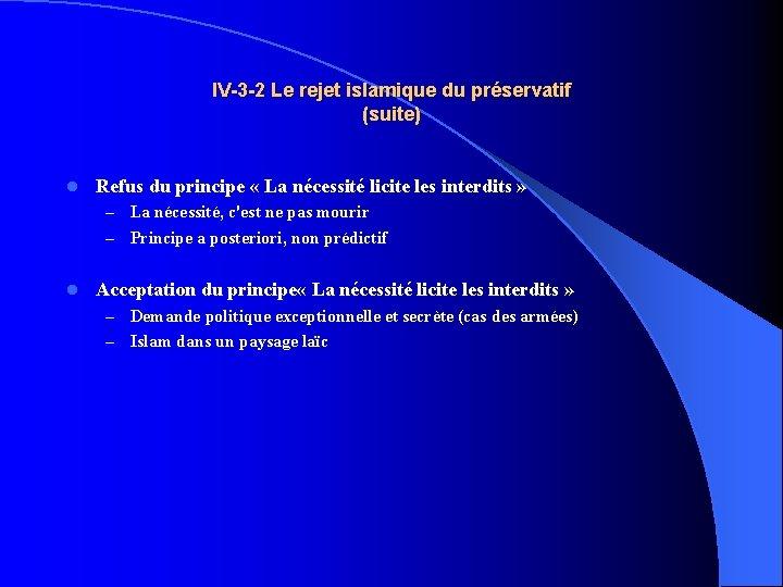IV-3 -2 Le rejet islamique du préservatif (suite) l Refus du principe « La
