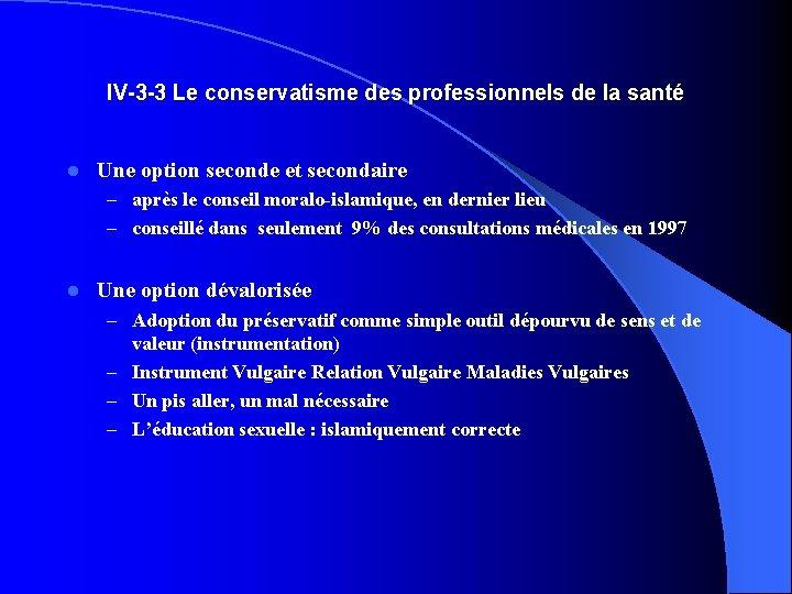 IV-3 -3 Le conservatisme des professionnels de la santé l Une option seconde et
